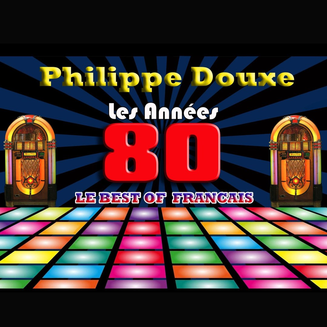 Soirée Les Années 80 Animé par Philippe Douxe
